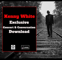 Kenny White Exclusive Concert and Conversation Download